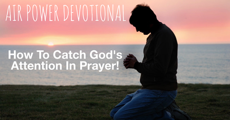How To Catch God's Attention In Prayer!