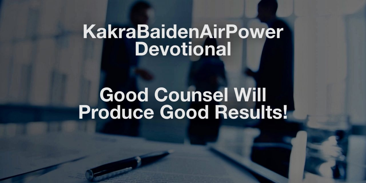 Good Counsel Will Produce Good Results!