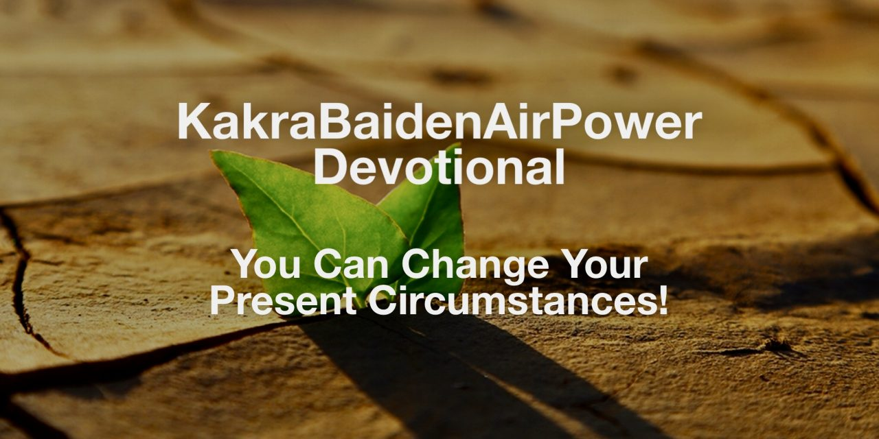 You Can Change Your Present Circumstances!