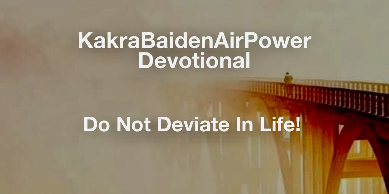 Do Not Deviate In Life!